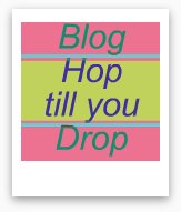 blog hop till you drop