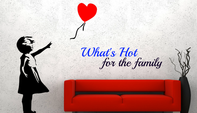 """What's Hot"" for the Family"
