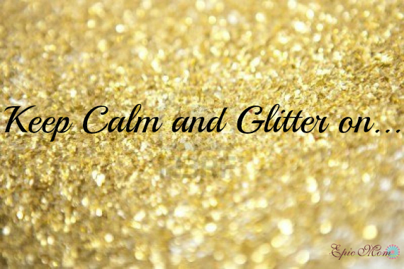 epic keep calm and glitter on