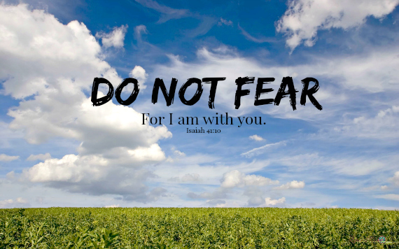 Do not fear for I am with you
