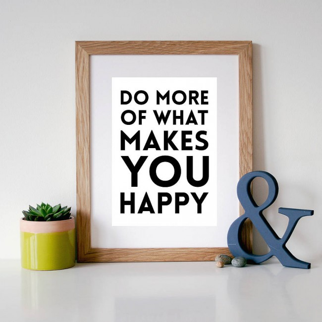 original_do-more-of-what-makes-you-happy-print